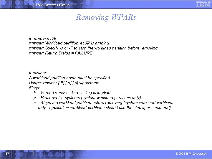 IBM Systems Group Removing WPARs # rmwpar ec 09 rmwpar: Workload partition 'ec 09'