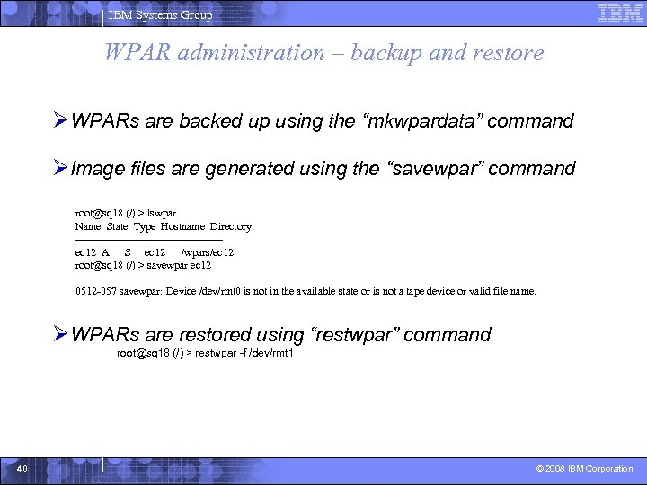 IBM Systems Group WPAR administration – backup and restore ØWPARs are backed up using