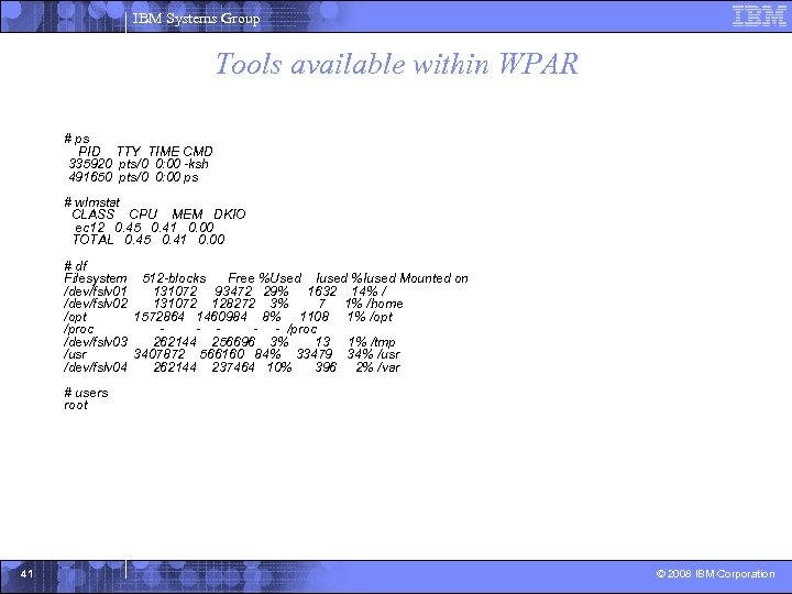 IBM Systems Group Tools available within WPAR # ps PID TTY TIME CMD 335920