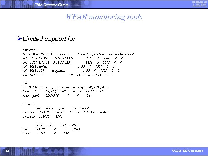 IBM Systems Group WPAR monitoring tools ØLimited support for # netstat -i Name Mtu