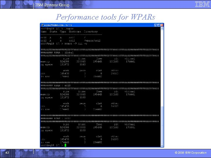 IBM Systems Group Performance tools for WPARs 43 © 2008 IBM Corporation