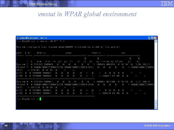 IBM Systems Group vmstat in WPAR global environment 46 © 2008 IBM Corporation