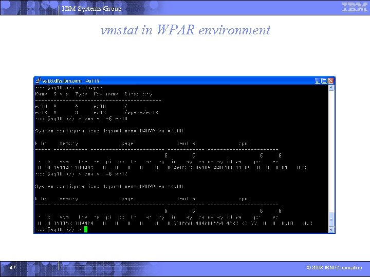 IBM Systems Group vmstat in WPAR environment 47 © 2008 IBM Corporation