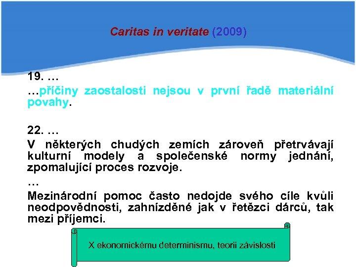 Caritas in veritate (2009) 19. … …příčiny zaostalosti nejsou v první řadě materiální povahy.
