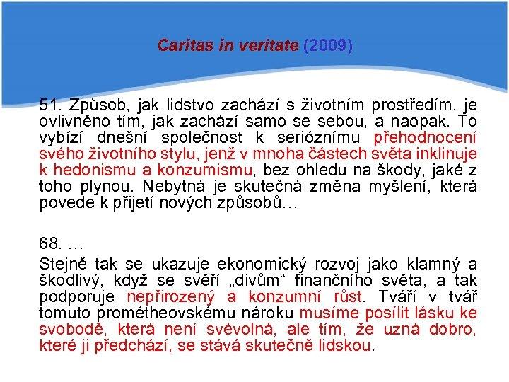 Caritas in veritate (2009) 51. Způsob, jak lidstvo zachází s životním prostředím, je ovlivněno