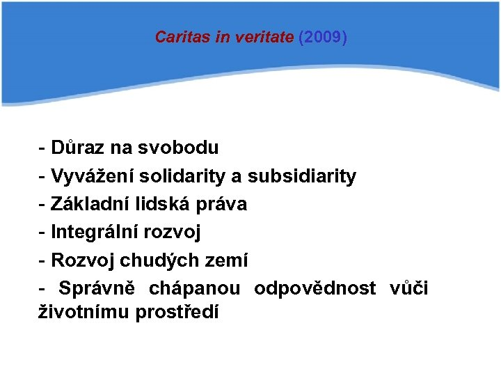 Caritas in veritate (2009) - Důraz na svobodu - Vyvážení solidarity a subsidiarity -