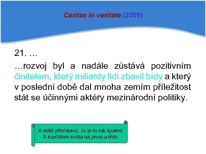 Caritas in veritate (2009) 21. … …rozvoj byl a nadále zůstává pozitivním činitelem, který