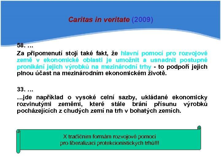 Caritas in veritate (2009) 58. … Za připomenutí stojí také fakt, že hlavní pomocí