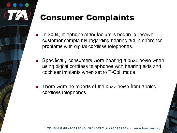Consumer Complaints In 2004, telephone manufacturers began to receive customer complaints regarding hearing aid
