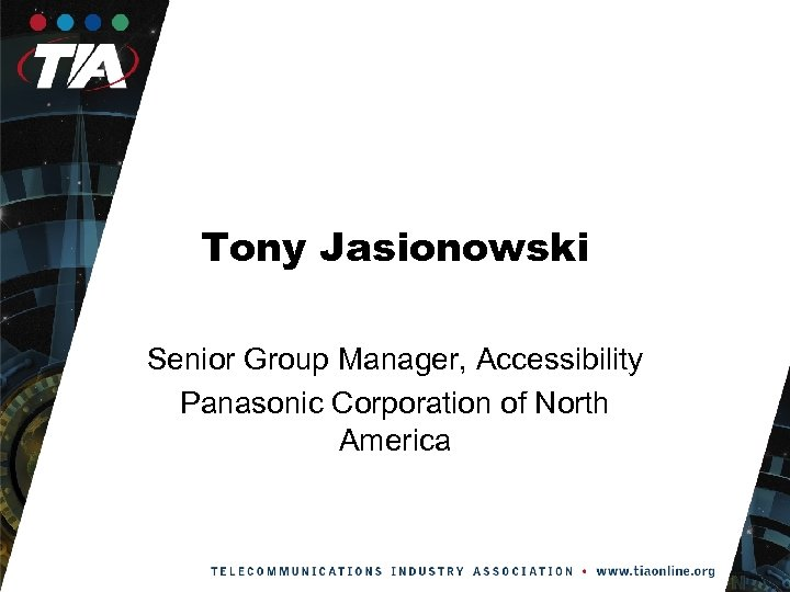 Tony Jasionowski Senior Group Manager, Accessibility Panasonic Corporation of North America