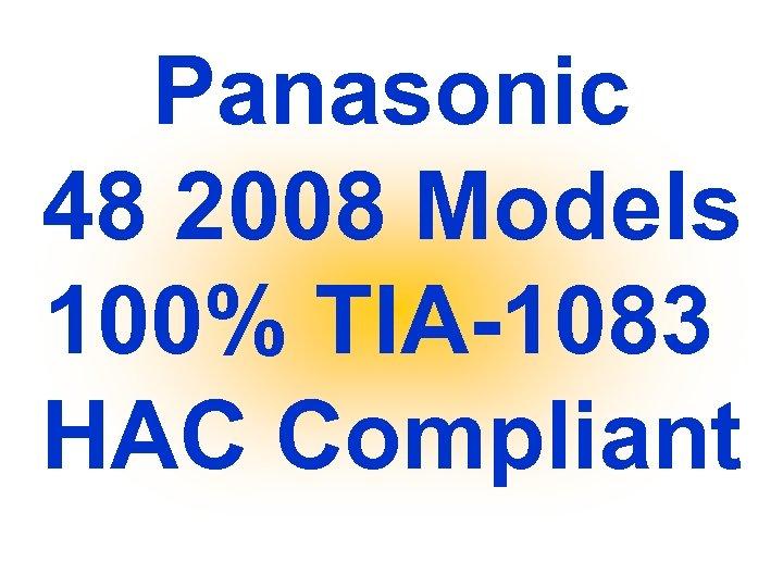 Panasonic 48 2008 Models 100% TIA-1083 HAC Compliant