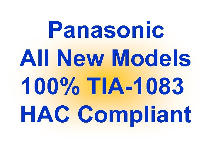 Panasonic All New Models 100% TIA-1083 HAC Compliant
