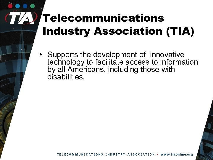Telecommunications Industry Association (TIA) • Supports the development of innovative technology to facilitate access