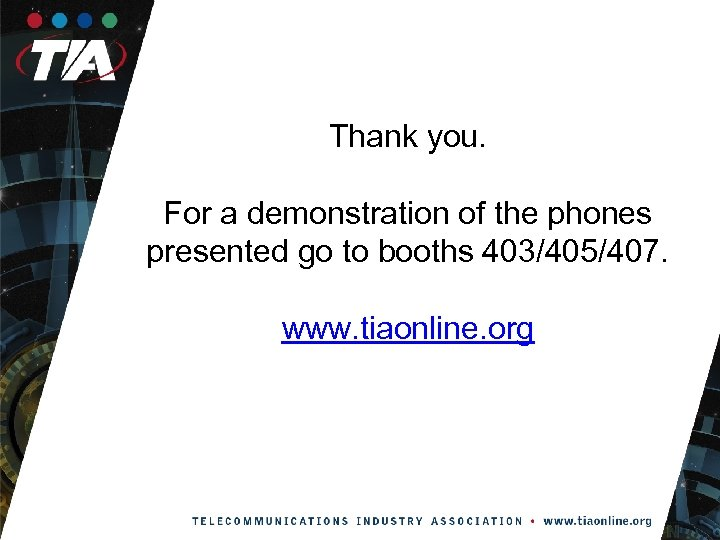 Thank you. For a demonstration of the phones presented go to booths 403/405/407. www.