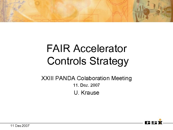 FAIR Accelerator Controls Strategy XXIII PANDA Colaboration Meeting 11. Dez. 2007 U. Krause 11
