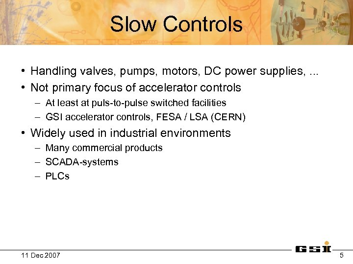 Slow Controls • Handling valves, pumps, motors, DC power supplies, . . . •
