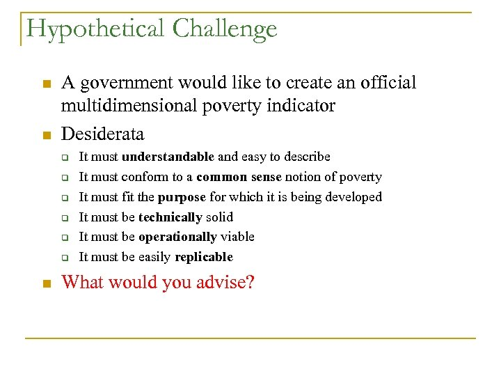 Hypothetical Challenge n n A government would like to create an official multidimensional poverty