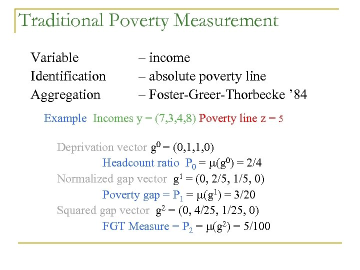 Traditional Poverty Measurement Variable Identification Aggregation – income – absolute poverty line – Foster-Greer-Thorbecke
