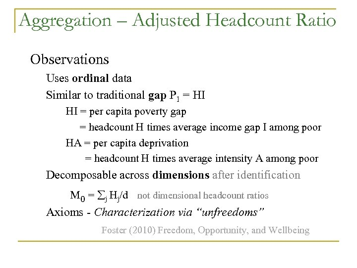 Aggregation – Adjusted Headcount Ratio Observations Uses ordinal data Similar to traditional gap P