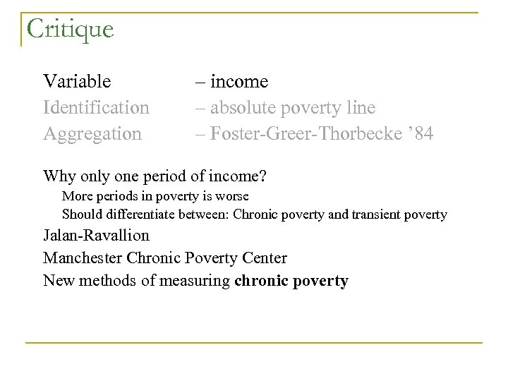Critique Variable Identification Aggregation – income – absolute poverty line – Foster-Greer-Thorbecke ' 84