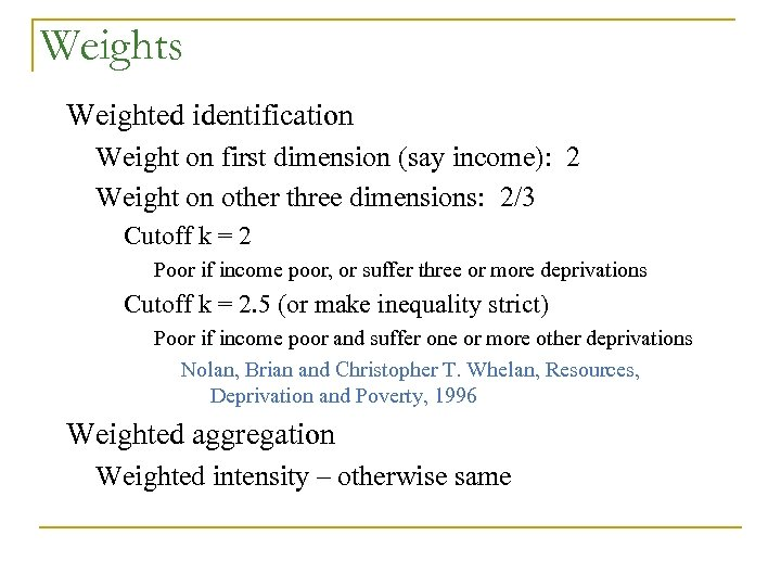 Weights Weighted identification Weight on first dimension (say income): 2 Weight on other three