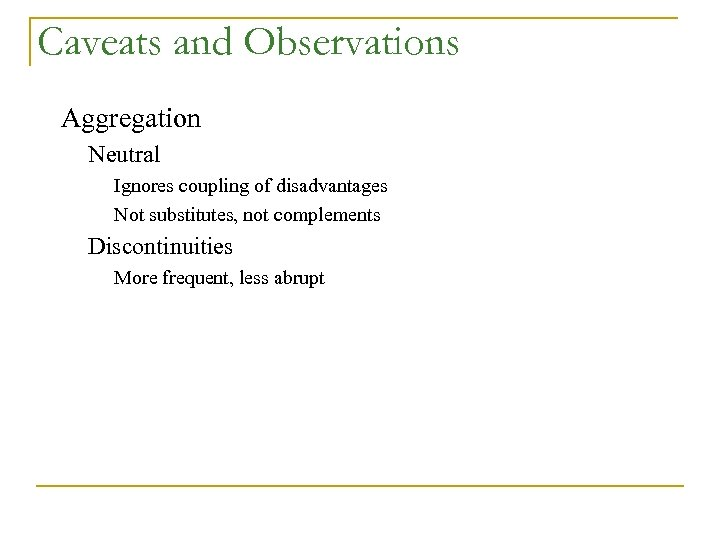 Caveats and Observations Aggregation Neutral Ignores coupling of disadvantages Not substitutes, not complements Discontinuities