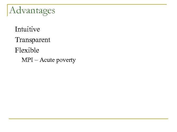 Advantages Intuitive Transparent Flexible MPI – Acute poverty
