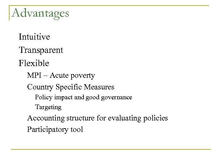Advantages Intuitive Transparent Flexible MPI – Acute poverty Country Specific Measures Policy impact and