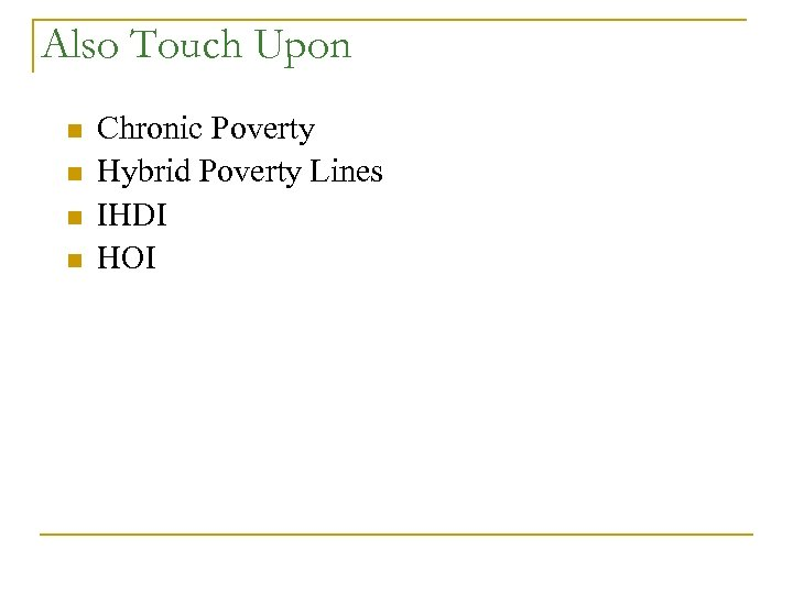 Also Touch Upon n n Chronic Poverty Hybrid Poverty Lines IHDI HOI
