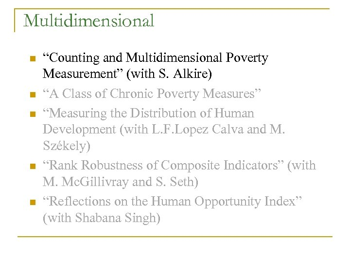 """Multidimensional n n n """"Counting and Multidimensional Poverty Measurement"""" (with S. Alkire) """"A Class"""