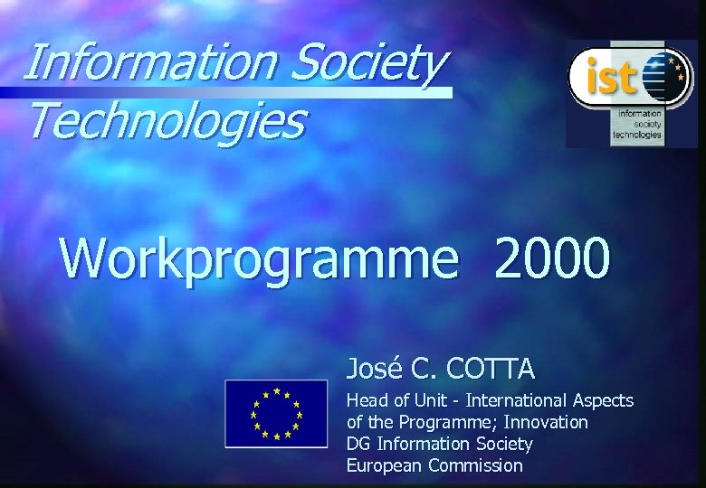 Information Society Technologies Workprogramme 2000 José C. COTTA Head of Unit - International Aspects