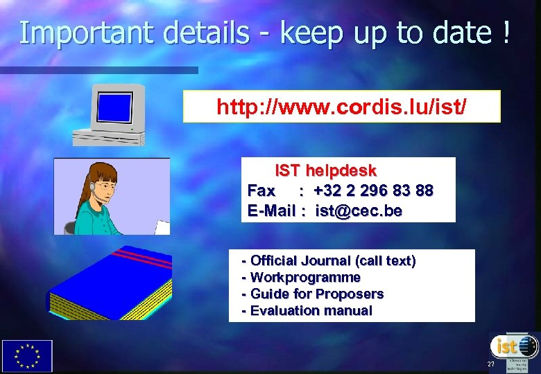 Important details - keep up to date ! http: //www. cordis. lu/ist/ IST helpdesk