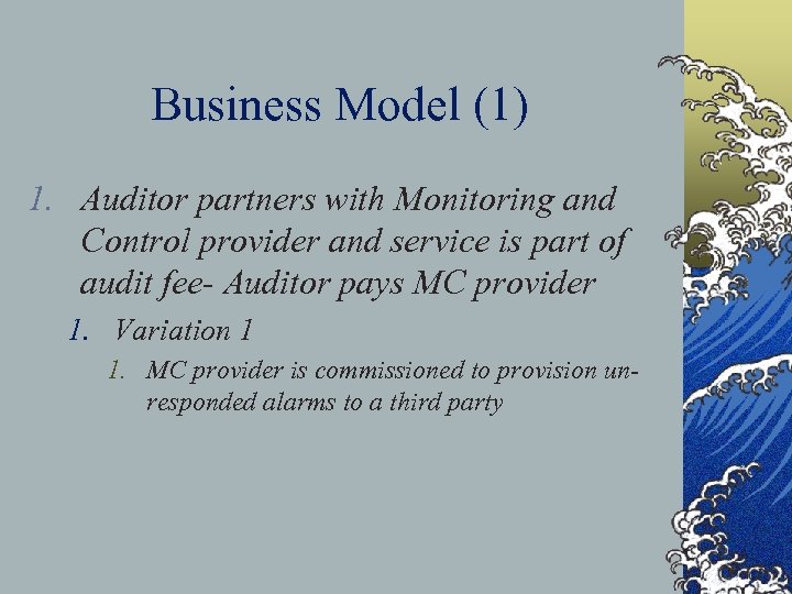 Business Model (1) 1. Auditor partners with Monitoring and Control provider and service is