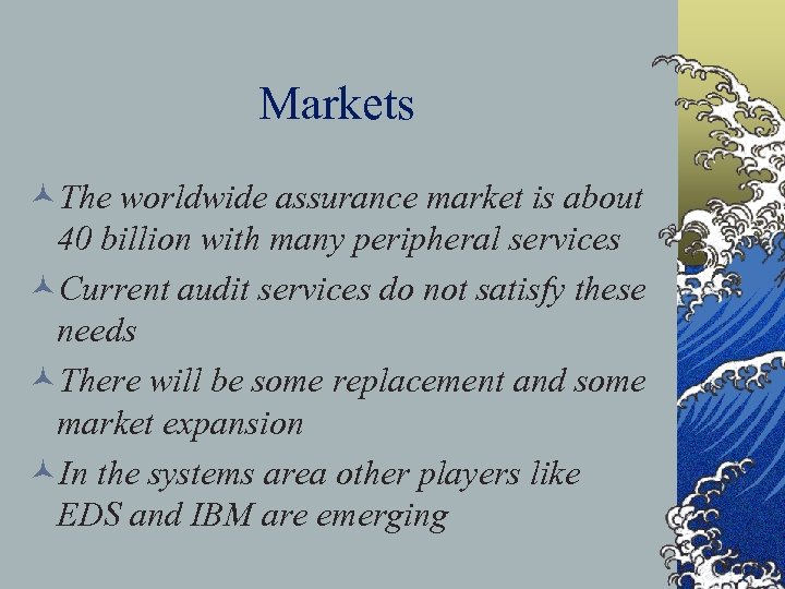 Markets ©The worldwide assurance market is about 40 billion with many peripheral services ©Current
