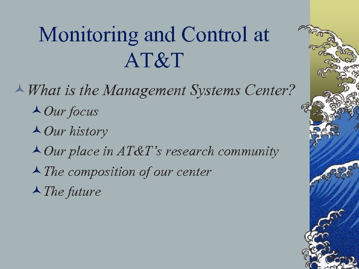 Monitoring and Control at AT&T ©What is the Management Systems Center? ©Our focus ©Our