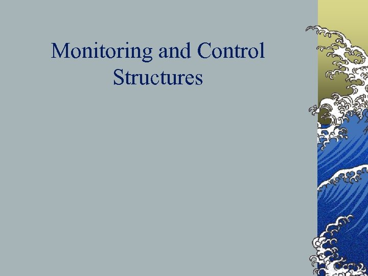 Monitoring and Control Structures