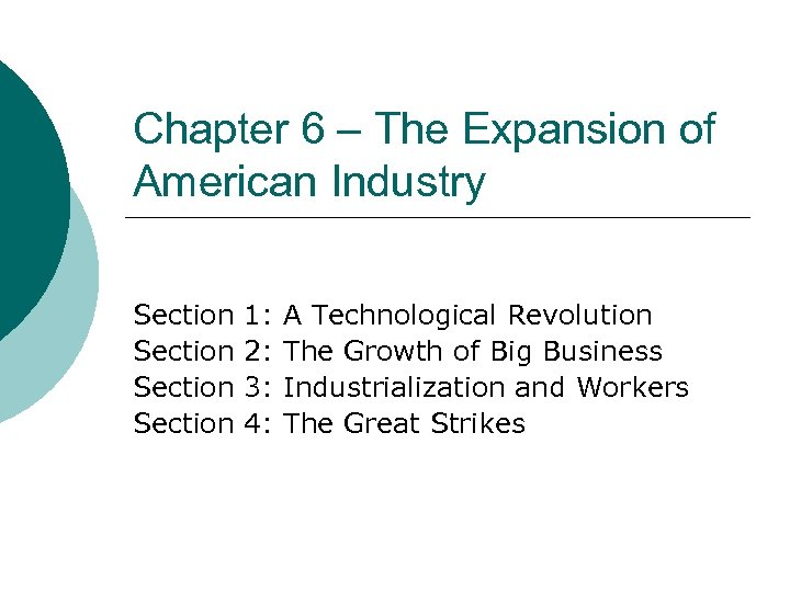 Chapter 6 – The Expansion of American Industry Section 1: 2: 3: 4: A
