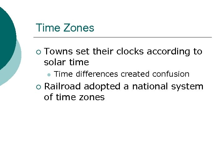 Time Zones ¡ Towns set their clocks according to solar time l ¡ Time