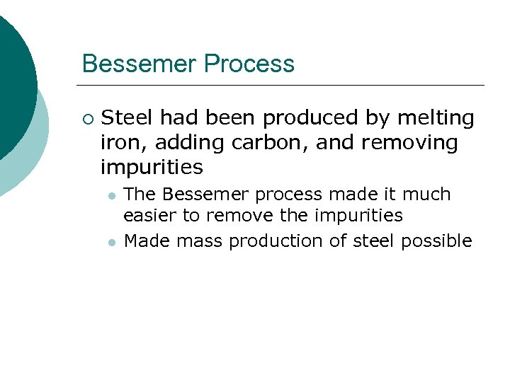 Bessemer Process ¡ Steel had been produced by melting iron, adding carbon, and removing