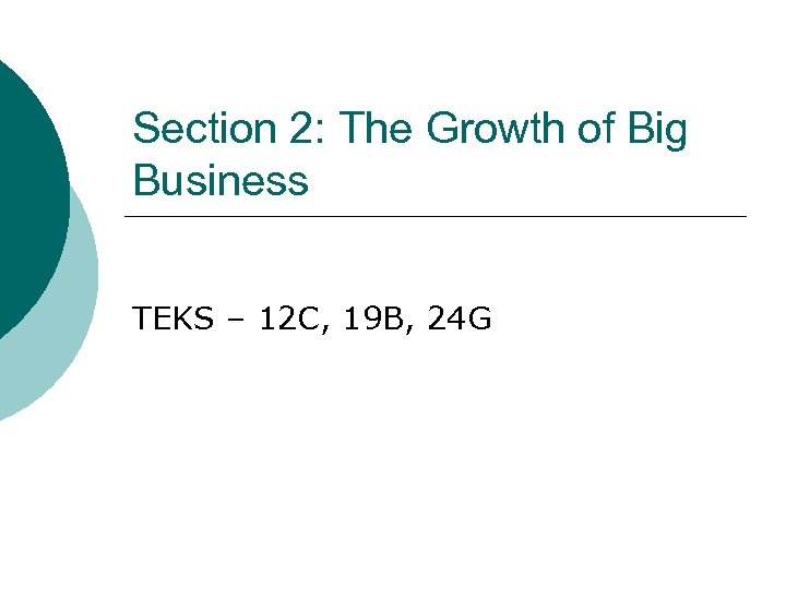 Section 2: The Growth of Big Business TEKS – 12 C, 19 B, 24