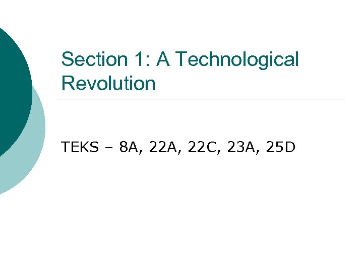 Section 1: A Technological Revolution TEKS – 8 A, 22 C, 23 A, 25