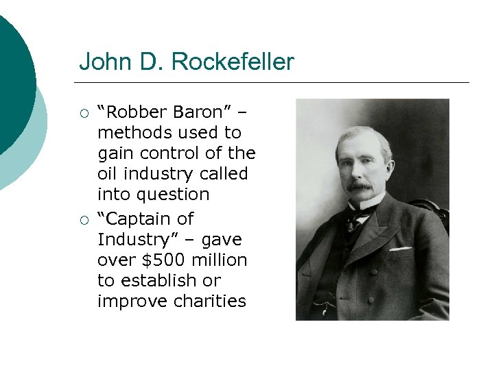 "John D. Rockefeller ¡ ¡ ""Robber Baron"" – methods used to gain control of"