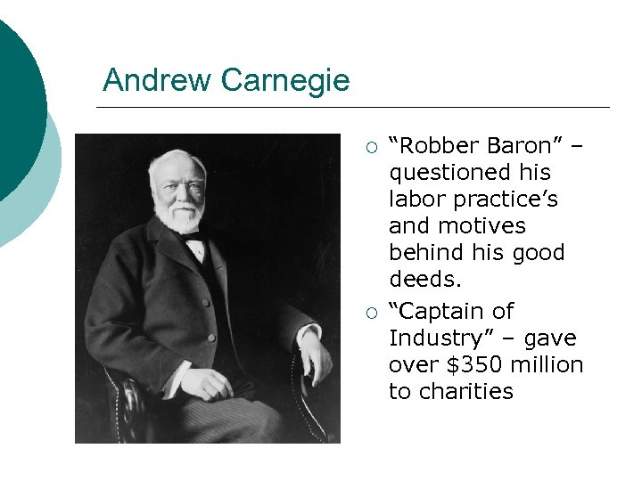 "Andrew Carnegie ¡ ¡ ""Robber Baron"" – questioned his labor practice's and motives behind"