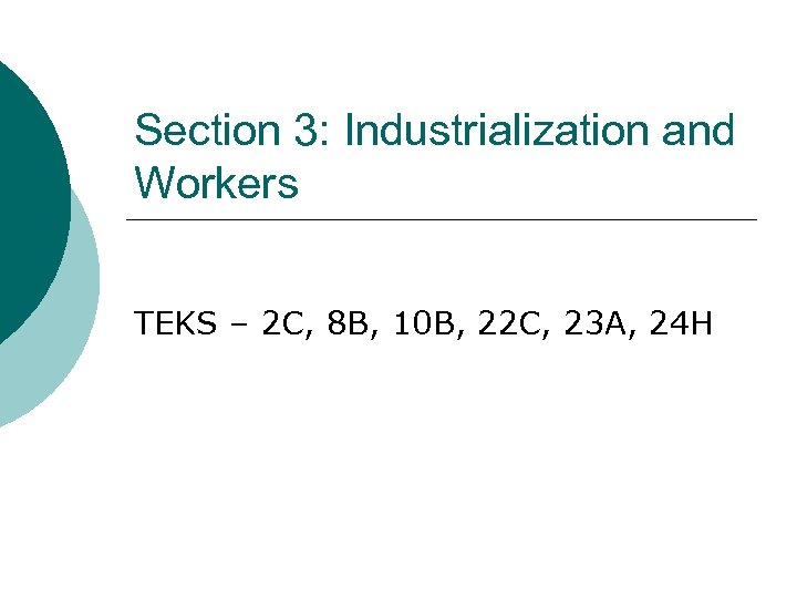Section 3: Industrialization and Workers TEKS – 2 C, 8 B, 10 B, 22