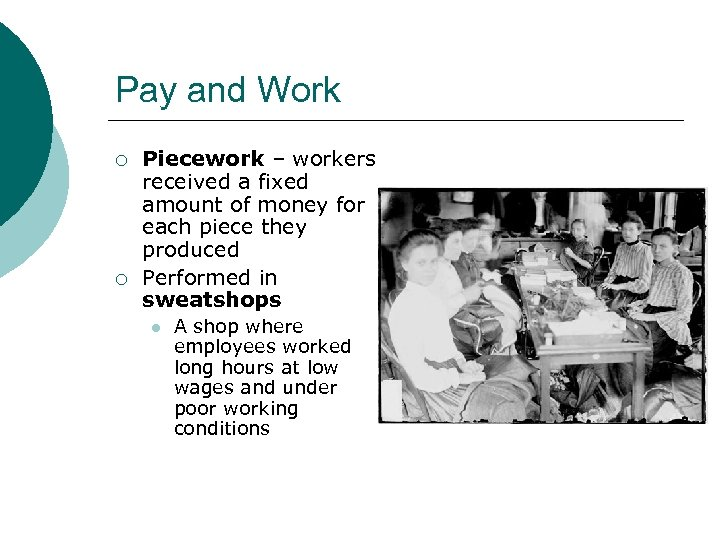 Pay and Work ¡ ¡ Piecework – workers received a fixed amount of money