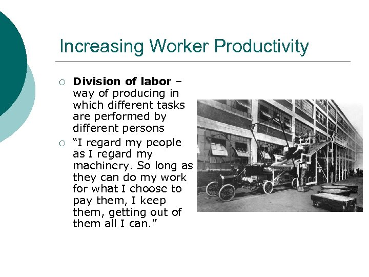 Increasing Worker Productivity ¡ ¡ Division of labor – way of producing in which