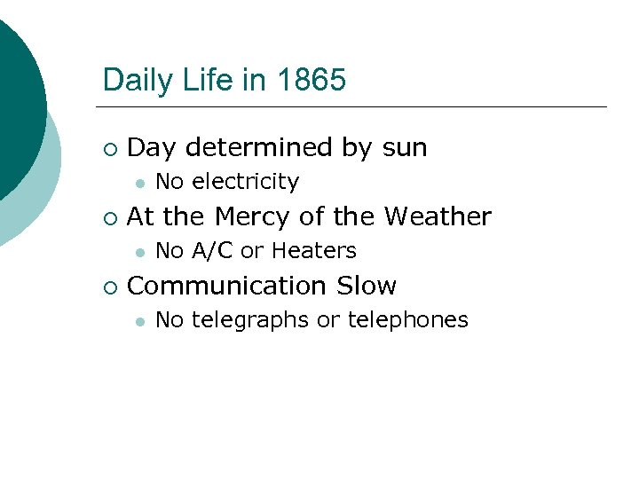 Daily Life in 1865 ¡ Day determined by sun l ¡ At the Mercy