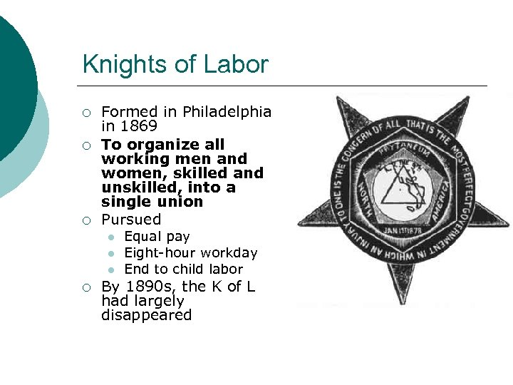Knights of Labor ¡ ¡ ¡ Formed in Philadelphia in 1869 To organize all
