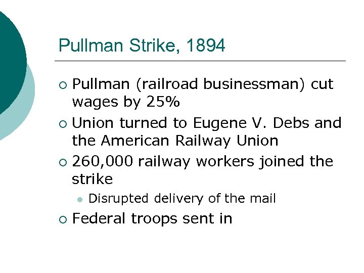 Pullman Strike, 1894 Pullman (railroad businessman) cut wages by 25% ¡ Union turned to