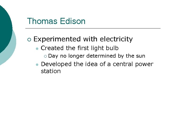 Thomas Edison ¡ Experimented with electricity l Created the first light bulb ¡ l